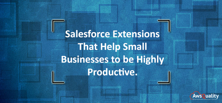 Salesforce Extensions That Help Small Businesses to be Highly Productive