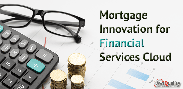 Mortgage Innovation for Financial Services Cloud: Know All About