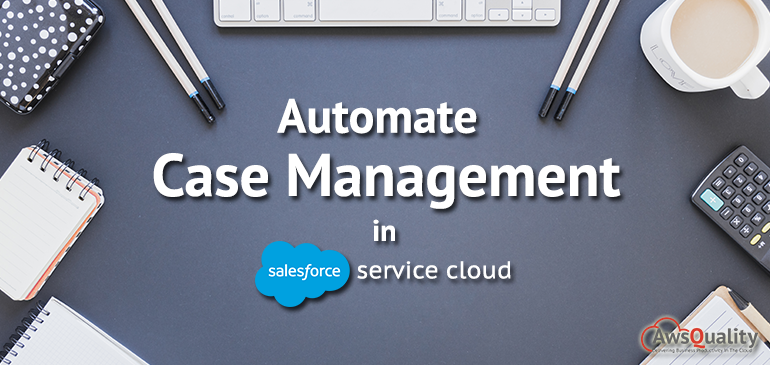 Automate Case Management in Salesforce Service Cloud