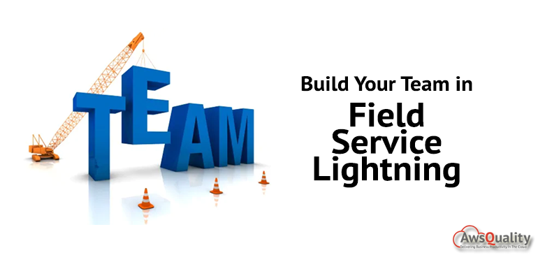 Build Your Team in Field Service Lightning